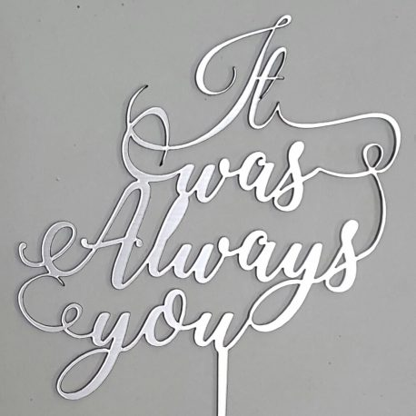 It Was Always You Cake Topper Silver Cropped